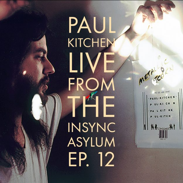 Episode 12. Paul Kitchen | Live from the InSync Asylum